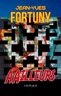 AAilleurs by Jean-Yves Fortuny - Paperback - First Edition - 2018 - from Editions Dedicaces (SKU: 249)
