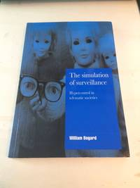 image of The Simulation of Surveillance: Hypercontrol in Telematic Societies