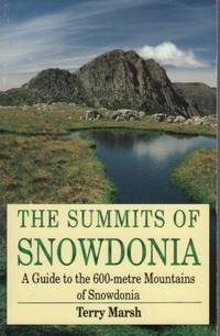 image of The Summits of Snowdonia: A Guide to the 600-metre Mountains of Snowdonia