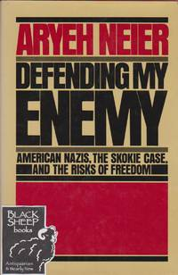 Defending My Enemy:American Nazis, The Skokie Case, And the Risk of Freedom