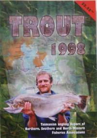 TROUT 1998. Tasmanian Angling Report of Northern, Southern and North-Western Fisheries Associations.