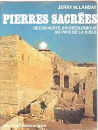 Pierres sacrées/ decouverte archeologique du pays de la bible