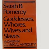 Goddesses, Whores, Wives, and Slaves: Women in Classical Antiquity.