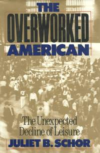 image of The Overworked American: the Unexpected Decline of Leisure