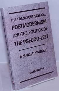 image of The Frankfurt School, Postmodernism, and the Politics of the Pseudo-Left: A Marxist Critique