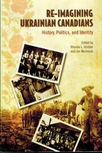 Re-Imagining Ukrainian-Canadians: History, Politics, and Identity