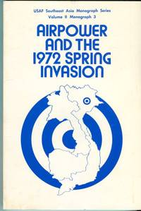 Airpower and the 1972 Spring Invasion (USAF Southeast Asia Monograph Series, Vol. II, Monograph 3)
