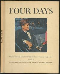 Four Days: The Historical Record Of The Death Of President Kennedy Compiled by United Press International and American Heritage Magazine