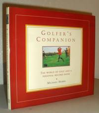 Golfer's Companion - The World of Golf and a Personal Record Book