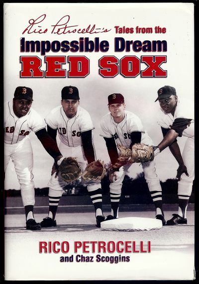 2007. PETROCELLI, Rico (With Chaz SCOGGINS). TALES FROM THE IMPOSSIBLE DREAM RED SOX. ; Sports Publi...