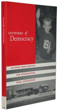 Networks of Democracy  Lessons from Kosovo for Afghanistan, Iraq, and Beyond