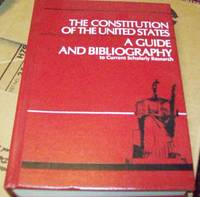 The Constitution of the United States: a Guide and Bibliography to Current Scholarly Research