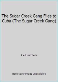 image of The Sugar Creek Gang Flies to Cuba (The Sugar Creek Gang)