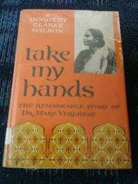 Take My Hands: The Remarkable Story Of Dr. Mary Verghese