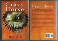 CRAZY HORSE.  The Life behind the Legend by  Mike Sajna - First Edition.  First Printing with full number line 1-10. - 2000 - from Collectible Book Shoppe and Biblio.co.uk