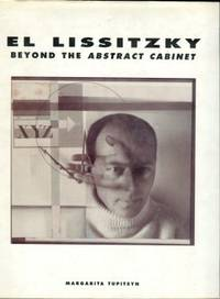 image of El Lissitzky: Beyond The Abstract Cabinet: Photography, Design, Collaboration