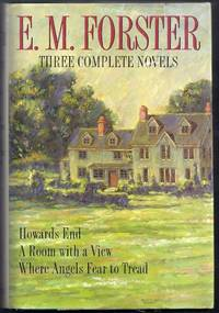 Three Complete Novels. Howards End / A Room with a View / where Angels Fear to Tread