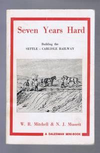 Seven Years Hard, Building the Settle-Carlisle Railway