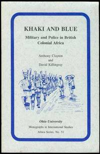 Khaki and Blue: Military and Police in British Colonial Africa
