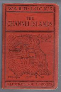 Guide to the Channel Islands: Jersey, Guernsey, Sark, Alderney, Herm and Jethou with Maps of the Islands and of Jersey, Guernsey, Sark and Alderney. Plans of St Helier and St Peter Port