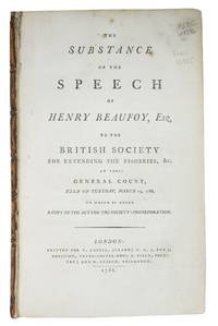 The SUBSTANCE Of The SPEECH Of HENRY BEAUFOY, Esq. to the British Society for Extending the Fisheries, &c.; At Their General Court, Held on Tuesday, March 25, 1788.  To Which is Added A Copy of the Act for the Society's Incorporation