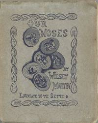 Our Noses by Wilsey Martin. Laureate to Ye Sette of Odd Volumes