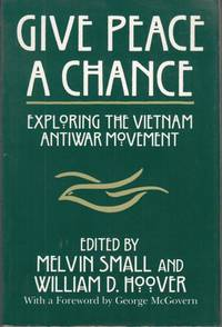 Give Peace a Chance: Exploring the Vietnam Antiwar Movement (Syracuse Studies on Peace and Conflict Resolution)