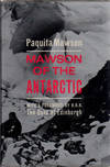 Mawson Of the Antarctic - the Life Of Sir Douglas Mawson Frs Obe