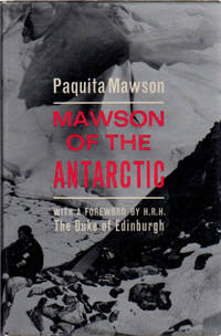 Mawson of the Antarctic; The Life of Sir Douglas Mawson F.R.S. O.B.E [Foreword by H.R.H. the Duke of Edinburgh] [from the Steve Fossett collection]