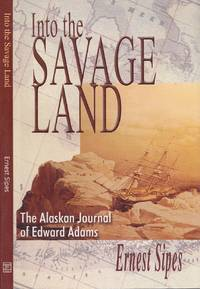 Into the Savage Land: The Alaskan Journal of Edward Adams by  Edward  Ernest; Adams - Paperback - First Edition  - 2007 - from BOOX and Biblio.com