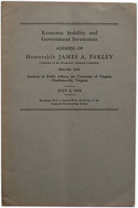 Economic Stability and Government Investment: Address of Honorable James A. Farley Chairman of the Democratic National Committee Before the Institute of Public Affairs, the University of Virginia, Charlottesville, Virginia. July 6, 1938.