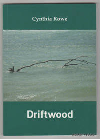 DRIFTWOOD by  Cynthia Rowe - Paperback - First Edition - 2010 - from Diversity Books and Biblio.com