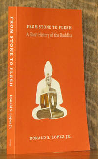 FROM STONE TO FLESH, A SHORT HISTORY OF THE BUDDHA