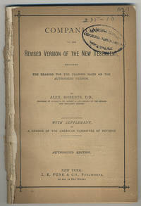 Companion to the revised version of the New Testament, explaining the reasons for the changes made on the authorized version. ... With supplement, by a member of the American Committee of Revision.