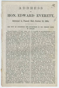 Address by Hon. Edward Everett, delivered in Faneuil Hall, October 19, 1864. The duty of supporting the government in the present crisis of affairs.