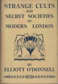 STRANGE CULTS AND SECRET SOCIETIES OF MODERN LONDON ..