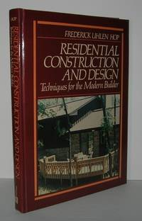 RESIDENTIAL CONSTRUCTION AND DESIGN Techniques for the Modern Builder by  Frederick Uhlen Hop - First Edition; First Printing - 1987 - from Evolving Lens Bookseller (SKU: 6185)