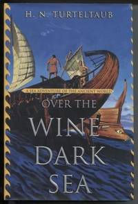 Over the Wine-Dark Sea by  H. N Turteltaub - First Edition; First Printing - 2001 - from E Ridge fine Books and Biblio.co.uk
