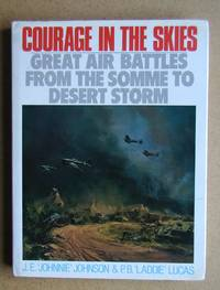 Courage In The Skies: Great Air Battles from the Somme to Desert Storm.