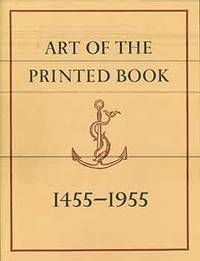 Art of the Printed Book  1455 1955: Masterpieces of typography through five centuries from the collections of the Pierpont Morgan Library  New York. 4th Printing Catalog of an exhibition held at the Pierpont Morgan Library  Sept. 11 Dec. 2  1973.