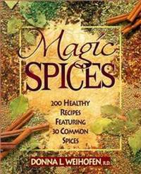 Magic Spices : 200 Healthy Recipes Featuring 30 Common Spices