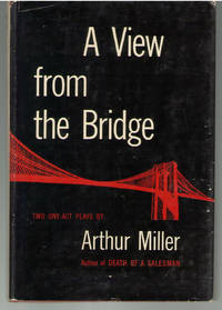 A VIEW FROM THE BRIDGE : Two One-Act Plays [First Edition] 1st