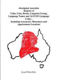 Aboriginal Australia : Register of Tribe, Clan, Horde, Linguistic Group, Language Names and Aiatsis Language Codes Including Synonyms, Misnomers and Approximate Locations
