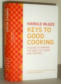 Keys to Good Cooking - a Guide to Making the Best of Food and Recipes