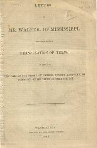 Letter of Mr. Walker, of Mississippi, Relative to the Reannexation of  Texas: in Reply to the Call of the People of Carroll County, Kentucky, to  Communicate His Views on That Subject