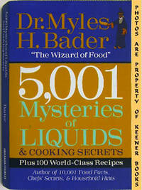 5,001 Mysteries Of Liquids & Cooking Secrets (Plus 100 World - Class  Recipes) by  Myles H Bader - Paperback - First Printing - 1999 - from KEENER BOOKS (Member IOBA) and Biblio.com