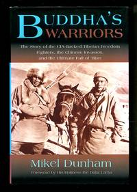image of Buddha's Warriors: The Story of the CIA-Backed Tibetan Freedom Fighters, the Chinese Communist Invasion, and the Ultimate Fall of Tibet