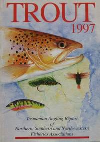 TROUT 1997. Tasmanian Angling Report of Northern, Southern and North-Western Fisheries Associations.