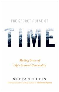 The Secret Pulse of Time : Making Sense of Life's Scarcest Commodity