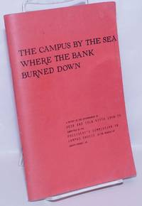 image of The campus by the sea where the bank burned down: A report on the disturbances at UCSB and Isla Vista, 1968-70, submitted to the President's Commission on Campus Unrest at the request of Joseph Rhodes, Jr.